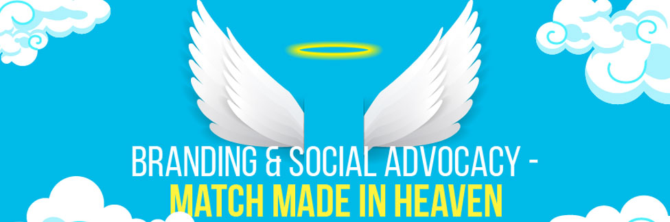 Branding and Social Advocacy – Match Made In Heaven