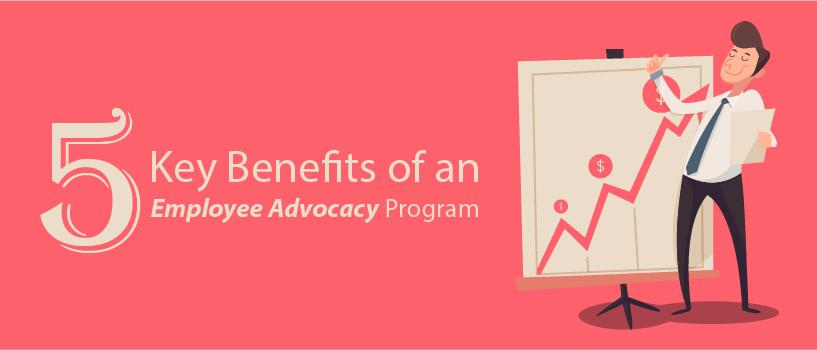 5 Key Benefits of an Employee Advocacy Program