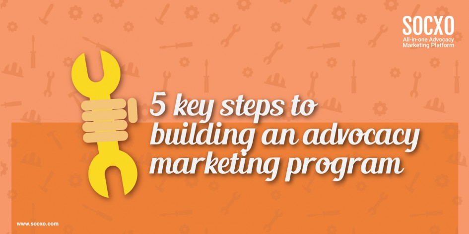 5 Key steps in advocacy marketing programs,