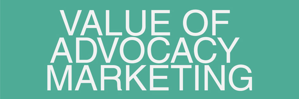 Infographic: Value of Advocacy Marketing