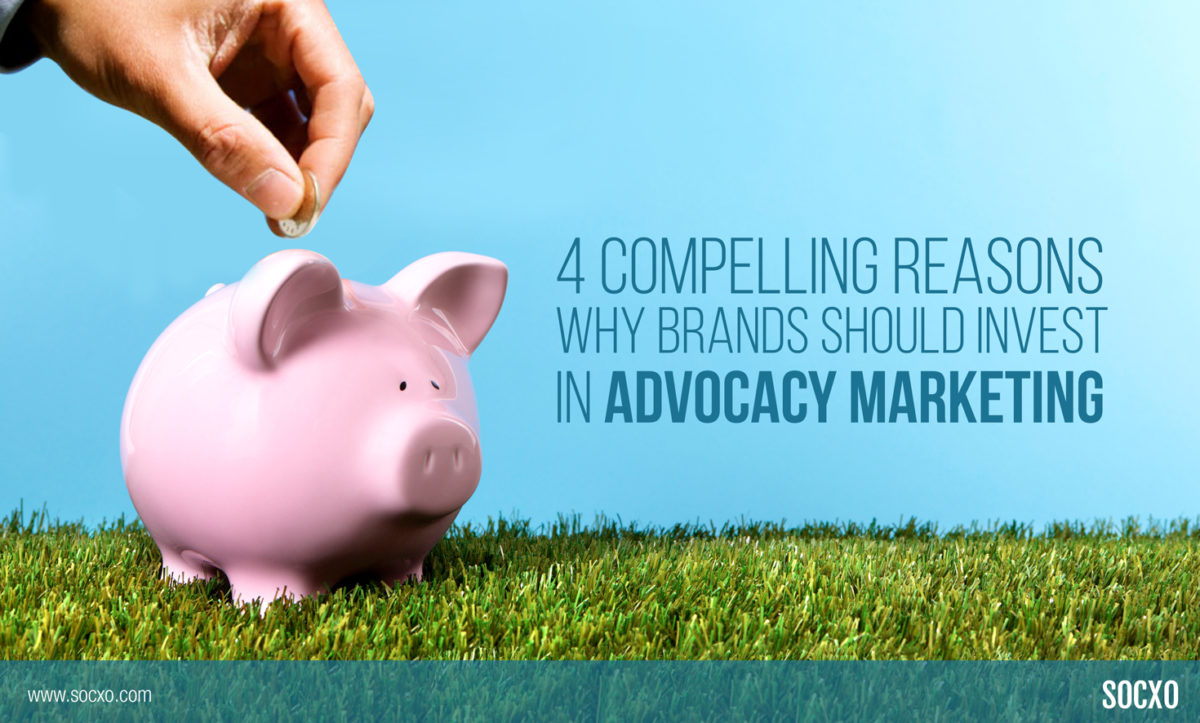 4 Compelling Reasons Why Brands Should Invest in Advocacy Marketing