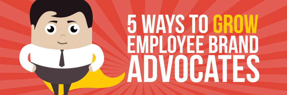 5 Ways to Grow Employee Brand Advocates