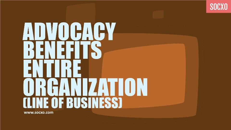 How Advocacy Benefits Your Entire Organization?