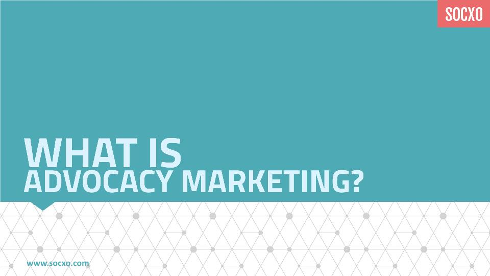 What is Advocacy Marketing?