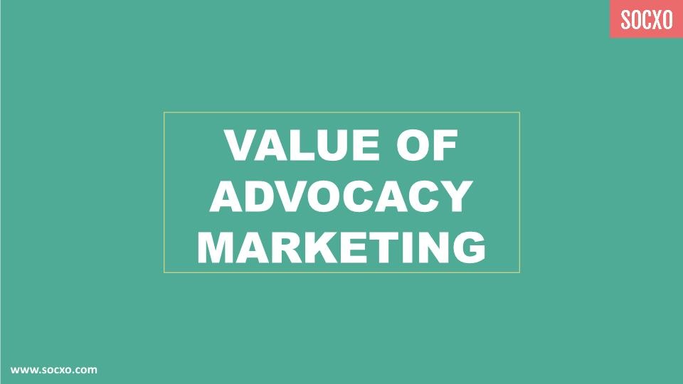 Value of Advocacy Marketing