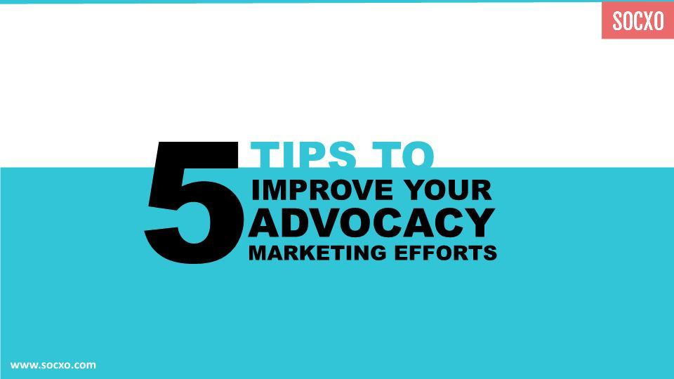 5 Tips to Improve Your Advocacy Marketing Efforts