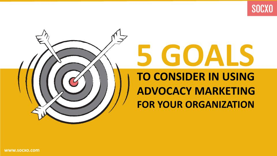 important goals for using advocacy marketing