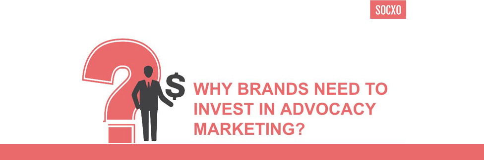 Why Brands needs to Invest in Advocacy Marketing?