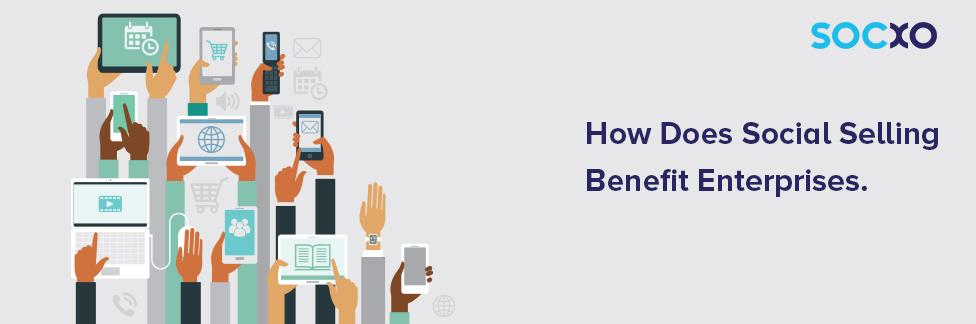 How Does Social Selling Benefit Enterprises