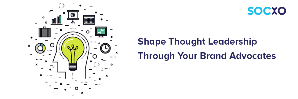 Shape Thought Leadership Through Your Brand Advocates