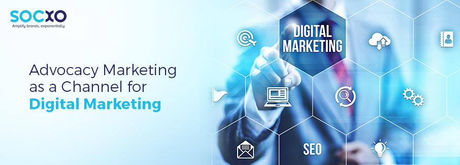 Advocacy Marketing as a Channel for Digital Marketing