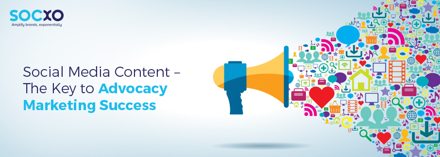 Social Media Content – The Key to Advocacy Marketing Success