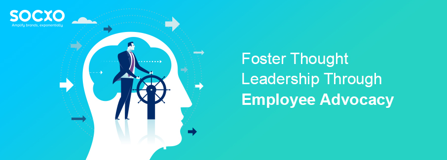 Foster Thought Leadership Through Employee Advocacy
