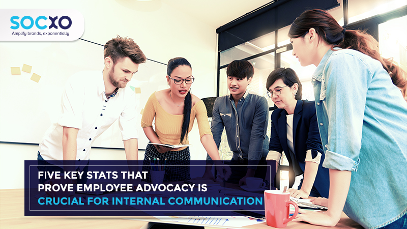Five Key Stats that Prove Employee Advocacy is Crucial for Internal Communication: