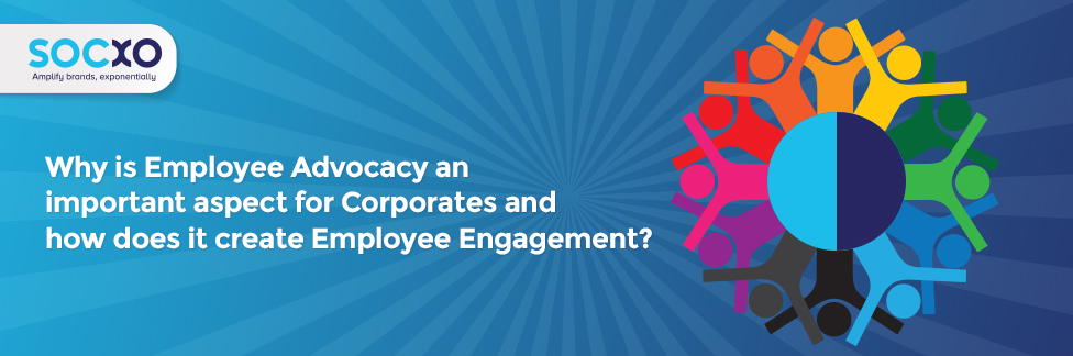 Why employee advocacy is an important aspect for corporate