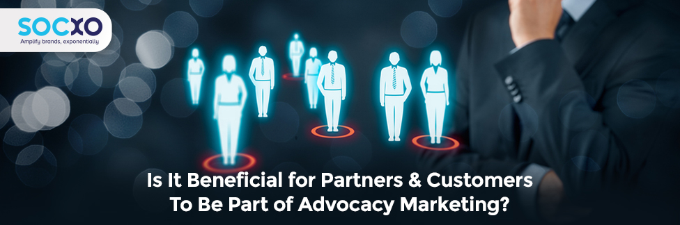 is-it-beneficial-for-partners-and-customers-to-be-a-part-of-advocacy-marketing