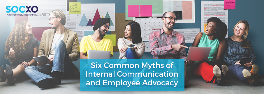 Six Common Myths of Internal Communication and Employee Advocacy