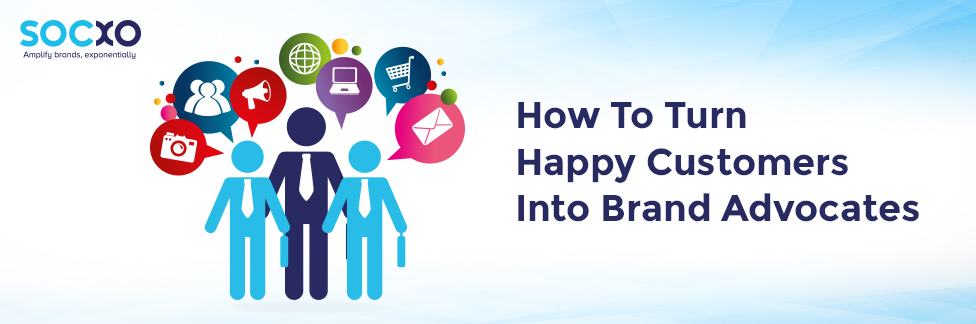 How To Turn Happy Customers Into Brand Advocates