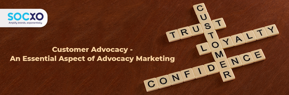 Customer Advocacy – An Essential Aspect Of Advocacy Marketing