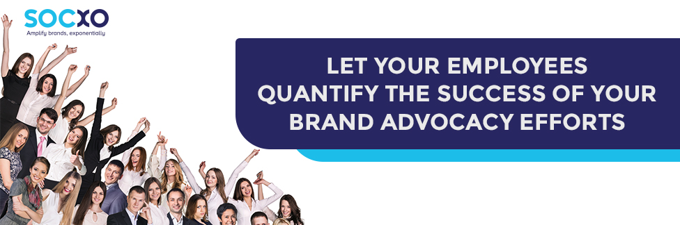 Employees Quantify The Success Of Your Brand Advocacy Efforts