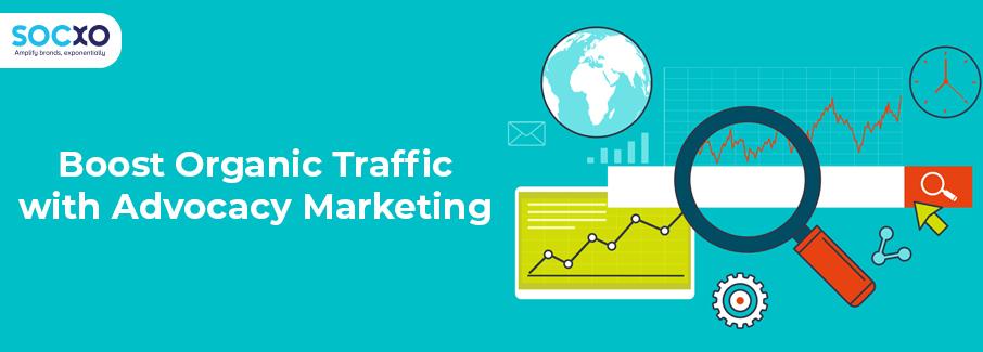 boost-organic-traffic-with-advocacy-marketing-blog-socxo