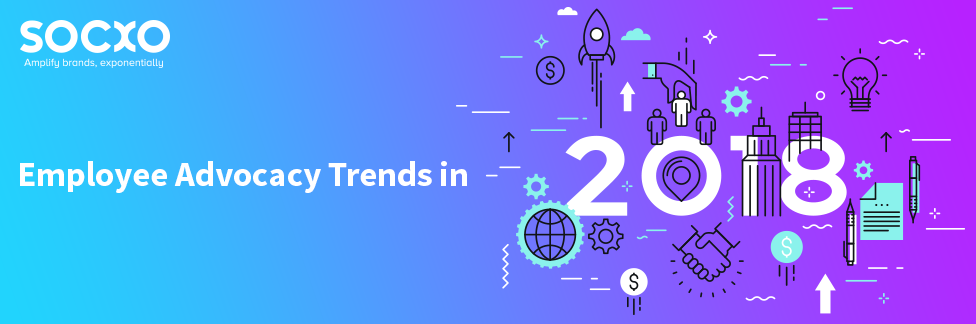 Employee Advocacy Trends in 2018
