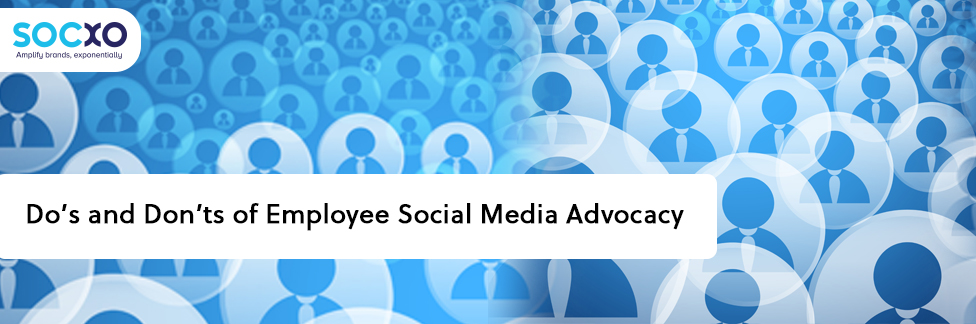 Do's and Don'ts of Employee Social Media Advocacy