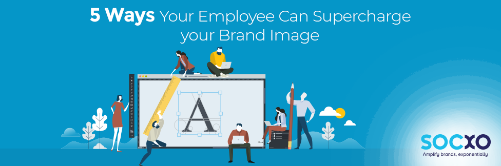 5 Ways Your Employee Can Supercharge Your Brand Image