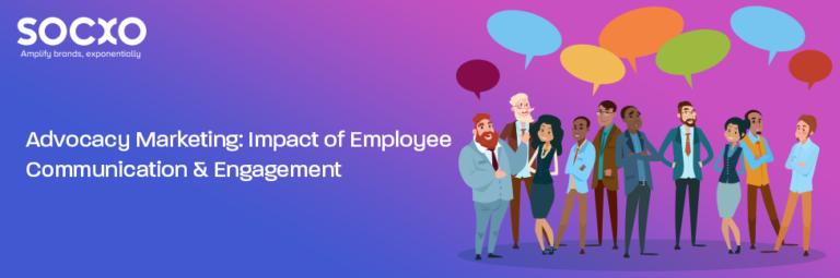 Advocacy Marketing Impact of Employee Communication & Engagement