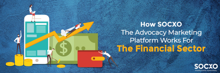 how-socxo-the-advocacy-marketing-platform-works-for-the-financial-sector